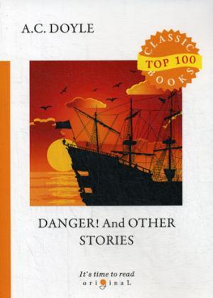 Danger! And Other Stories = Опасность! И другие истории: на англ.яз Doyle A.C.