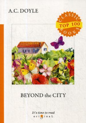 Beyond the City = Приключения в загородном доме: на англ.яз Doyle A.C.