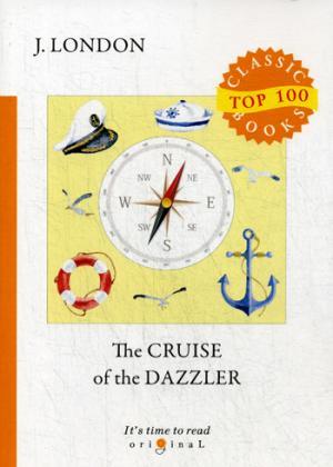The Cruise of The Dazzler = Путешествие на «Ослепительном»: на англ.яз London J.