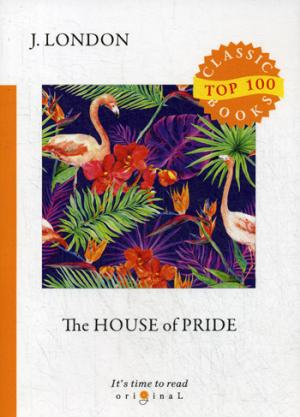 The House of Pride = Храм гордыни: на англ.яз London J.