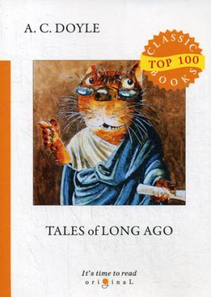 Tales of Long Ago = Рассказы о прошлом: на англ.яз Doyle A.C.