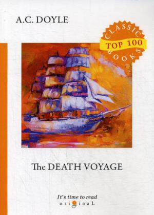 The Death Voyage = Сборник рассказов. Смертельное путешествие: на англ.яз Doyle A.C.