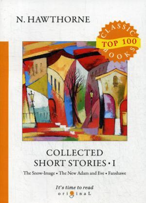 Collected Short Stories I = Сборник коротких рассказов I: на англ.яз Hawthorne N.