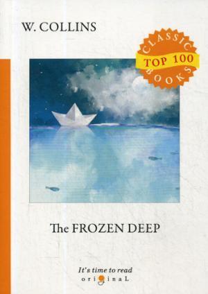 The Frozen Deep = Морозная глубина: на англ.яз Collins W.