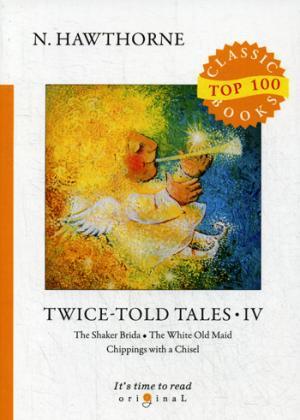 Twice-Told Tales IV = Дважды рассказанные истории IV: на англ.яз Hawthorne N.