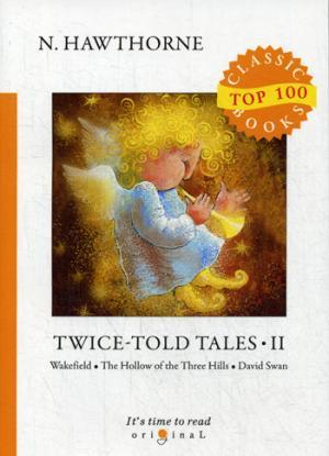 Twice-Told Tales II = Дважды рассказанные истории II: на англ.яз Hawthorne N.