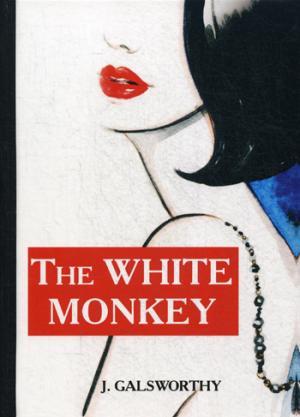 The White Monkey = Белая обезьяна: роман на англ.яз Galsworthy J.