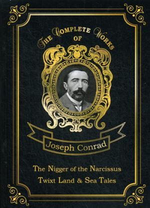 Conrad J. The Nigger of the Narcissus, Twixt Land & Sea Tales = Негр с Нарцисса и Рассказы о суше и море: на англ.яз conrad j the nigger of the narcissus