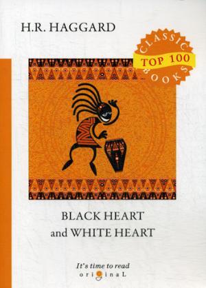 Haggard H.R. Black Heart and White Heart = Белое сердце и черное сердце: на англ.яз white john white lays and legends of the english lake country