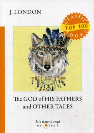 цена на London J. The God of His Fathers and Other Tales = Бог его отцов и другие рассказы: на англ.яз