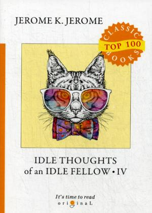 цена на Jerome J.K. Idle Thoughts of an Idle Fellow IV = Праздные мысли праздного человека IV: на англ.яз