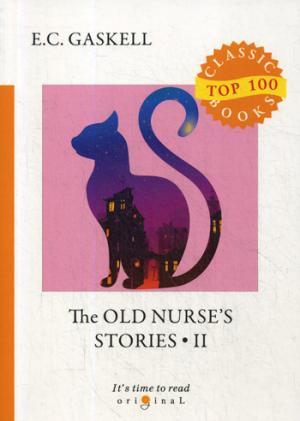 цена Gaskell E.C. The Old Nurse's Stories 2 = Рассказы старой няни 2: на англ.яз онлайн в 2017 году