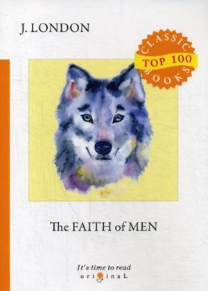 London J. The Faith of Men = Мужская верность: на англ.яз london j the road isbn 9785521075164