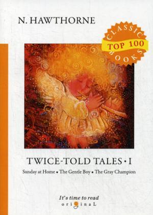 Hawthorne N. Twice-Told Tales I = Дважды рассказанные истории I: на англ.яз