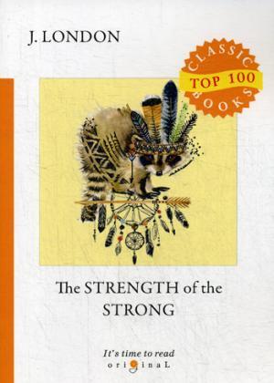 London J. The Strength of the Strong = Сила сильных: на англ.яз london j the road isbn 9785521075164