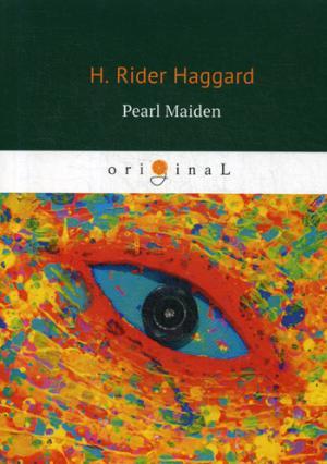 Haggard H.R. Pearl Maiden = Жемчужина Востока: на англ.яз duchess faith and unfaith a novel