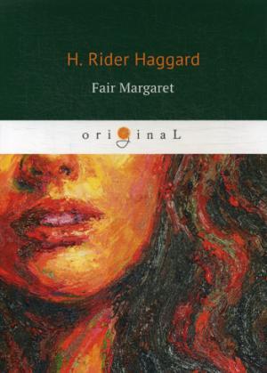 Haggard H.R. Fair Margaret = Прекрасная Маргарет: на англ.яз robert barr in the midst of alarms a novel