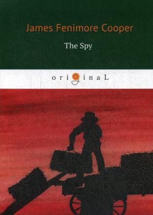 Cooper J.F. The Spy = Шпион: на англ.яз michael cecere second to no man but the commander in chief hugh mercer american patriot