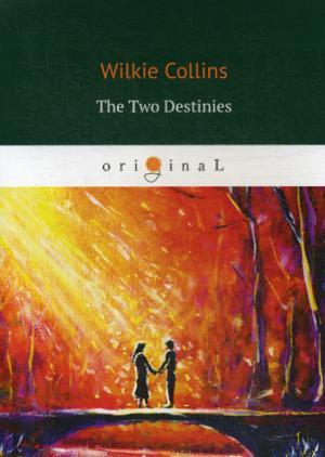 цена Collins W. The Two Destinies = Две судьбы: на англ.яз онлайн в 2017 году
