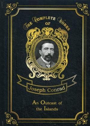 цена Conrad J. An Outcast of the Islands = Изгнанник. Т. 1: на англ.яз онлайн в 2017 году