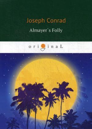 Conrad J. Almayer`s Folly = Глупость Альмайера: роман на англ.яз conrad j almayers folly