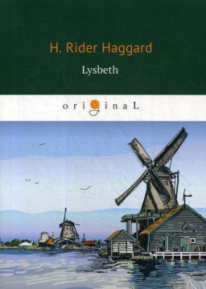 Haggard H.R. Lysbeth = Лейденская красавица: на англ.яз haggard henry rider swallow