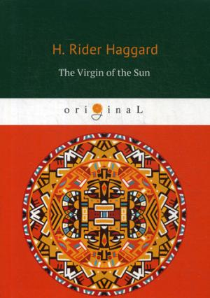 цена Haggard H.R. The Virgin of the Sun = Дева Солнца: на англ.яз онлайн в 2017 году