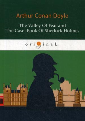The Valley Of Fear and The Case-Book Of Sherlock Holmes = Долина ужаса и Архив Шерлока Холмса: на англ.яз Doyle A.C.
