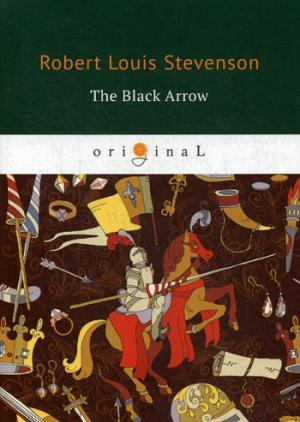 The Black Arrow = Черная стрела: на англ.яз ( Stevenson R.  )
