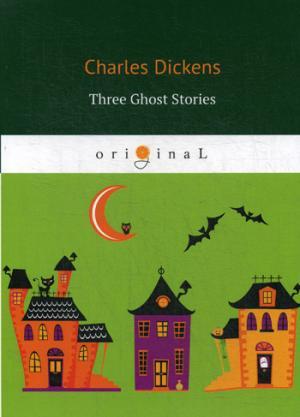цена Dickens C. Three Ghost Stories = Три истории о привидениях: кн. на англ.яз онлайн в 2017 году