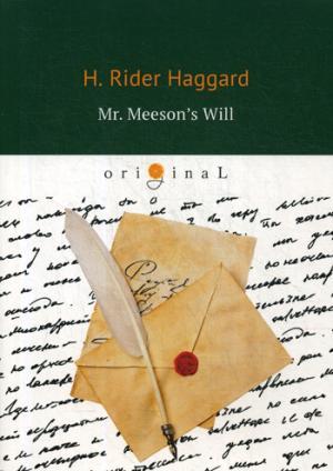 Haggard H.R. Mr. Meeson's Will = Завещание мистера Мизона: на англ.яз zimbell house publishing elemental foundations a zimbell house anthology