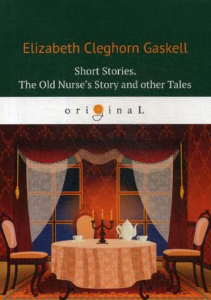 Gaskell E.C. Short Stories. The Old Nurse's Story and other Tales = Сборник. Рассказы старой медсестры и другие истории: на англ.яз e gaskell cranford