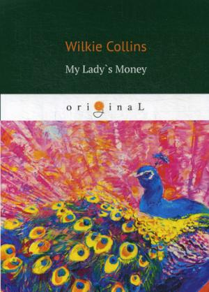 Collins W. My Lady`s Money = Деньги Миледи: на англ.яз bach r one a novel