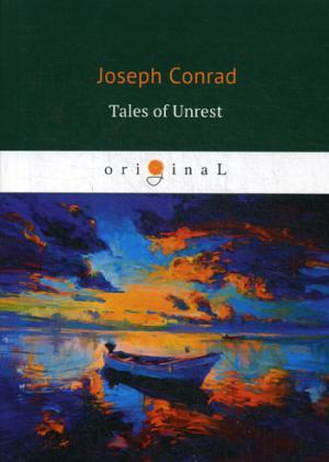 Conrad J. Tales of Unrest = Истории беспорядка: Идиоты, Лагуна, Аванпост прогресса, Возвращение, Кариан: на англ.яз conrad j tales of hearsay isbn 9785521066742