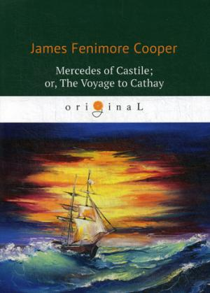 Cooper J.F. Mercedes of Castile; or, The Voyage to Cathay = Мерседес из Кастилии, или Путешествие в Катай: роман на англ.яз a new voyage round the world