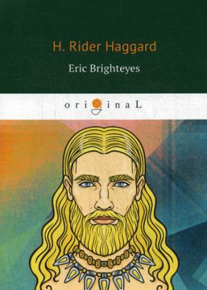 Haggard H.R. Eric Brighteyes = Эрик Светлоокий: роман на англ.яз eric brighteyes
