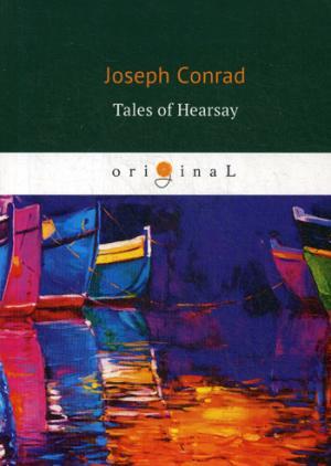 Conrad J. Tales of Hearsay = Сборник: Черный штурман, Князь Римский, Душа воина, История: на англ.яз conrad j tales of hearsay isbn 9785521066742