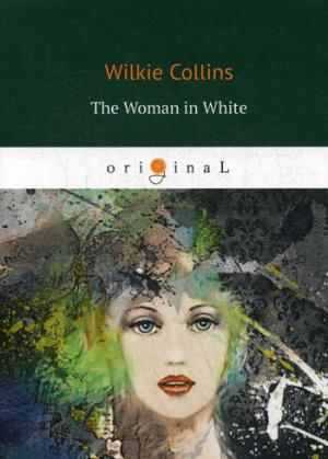 Collins W. The Woman in White = Женщина в белом: на англ.яз white john white lays and legends of the english lake country