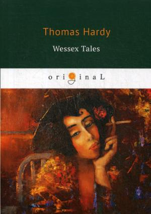 Hardy T. Wessex Tales = Уэссекские рассказы: кн. на англ.яз thomas hardy a pair of blue eyes
