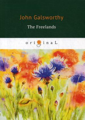 Galsworthy J. The Freelands = Фриленды: кн. на англ.яз galsworthy j end of the chapter 1 конец главы 1 кн на англ яз galsworthy j