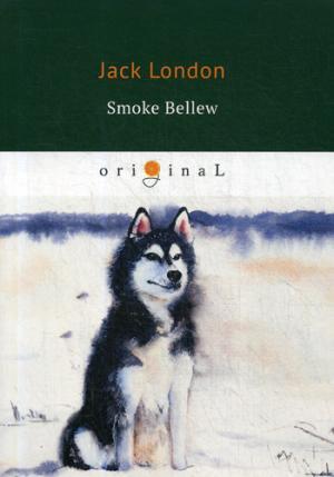London J. Smoke Bellew = Смок Беллью: на англ.яз london j smoke bellew isbn 9785521075034