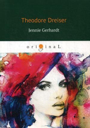 Dreiser T. Jennie Gerhardt = Дженни Герхардт: на англ.яз цена 2017