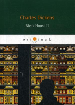 Dickens C. Bleak House II = Холодный дом 2: роман на англ.яз thomas wardlaw taylor the statutes and orders relating to the practice and jurisdiction of the court of chancery and of the court of error and appeal microform