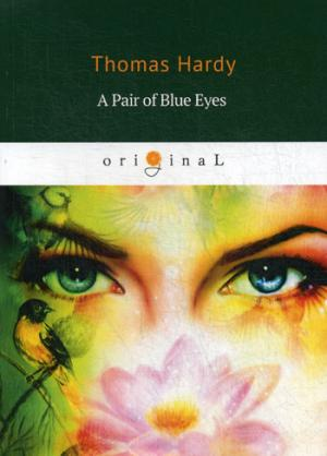 Hardy T. A Pair of Blue Eyes = Пара голубых глаз: роман на англ.яз gregory kent stanley my house wasn t on stilts rites of passage for a displaced appalachian a very southern novel