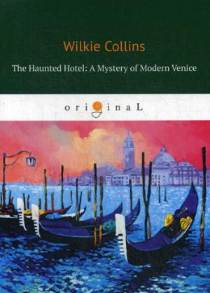 The Haunted Hotel: A Mystery of Modern Venice = Отель с приведениями: Тайна Венеции: кн. на англ.яз ( Collins W.  )