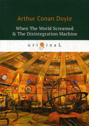 Doyle A.C. When The World Screamed & The Disintegration Machine = Когда Земля вскрикнула и Дезинтеграционная машина: на англ.яз the chef s library favorite cookbooks from the world s great kitchens