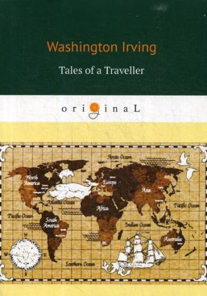 Irving W. Tales of a Traveller = Рассказы путешественника washington irving wolfert s roost and miscellanies