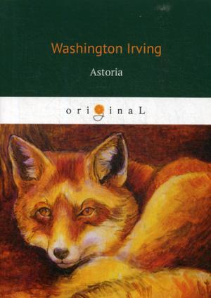 Irving W. Astoria =Астория washington irving wolfert s roost and miscellanies