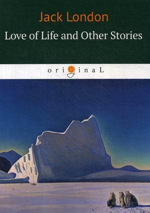 """Love of Life and Other Stories = """"Любовь к жизни"""" и другие рассказы на англ.яз - фото 1"""