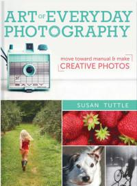 Фотографируй каждый день. От основ к ручному режиму Сьюзан Таттл